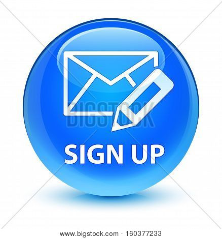 Sign Up (edit Mail Icon) Glassy Cyan Blue Round Button