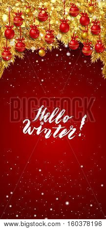 Hello winter, lettering. New Year background with golden fir branches, red Christmas balls and snowflakes on red background. Vector illustration.