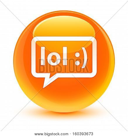 Lol Bubble Icon Glassy Orange Round Button