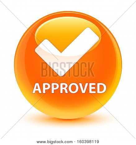 Approved (validate Icon) Glassy Orange Round Button