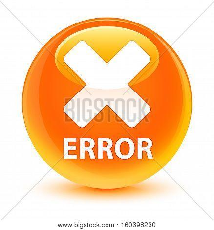 Error (cancel Icon) Glassy Orange Round Button