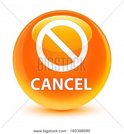 Cancel (prohibition Sign Icon) Glassy Orange Round Button