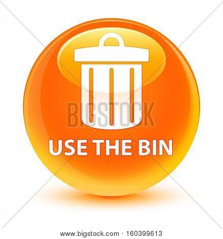 Use The Bin (trash Icon) Glassy Orange Round Button
