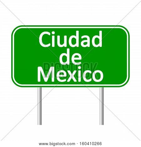 Ciudad de Mexico road sign isolated on white background.