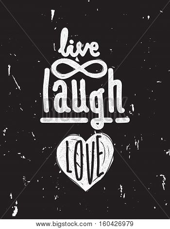 Live, laugh, love. Simple lettering quote with chaotic brush effect. Universal youthful grunge motivational poster for home and office in black and white