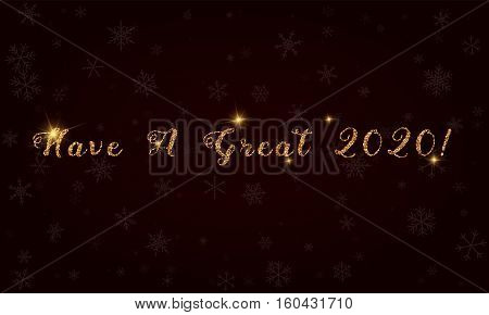 Have A Great 2020!. Golden Glitter Hand Lettering Greeting Card. Luxurious Design Element, Vector Il