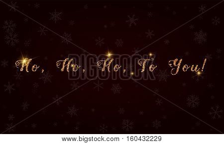 Ho, Ho, Ho, To You!. Golden Glitter Hand Lettering Greeting Card. Luxurious Design Element, Vector I