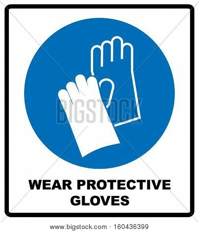 Wear Protective Gloves - Safety Sign, Warning Sign, Mandatory symbol for factory, laboratory, workers. Vector illustration isolated on white