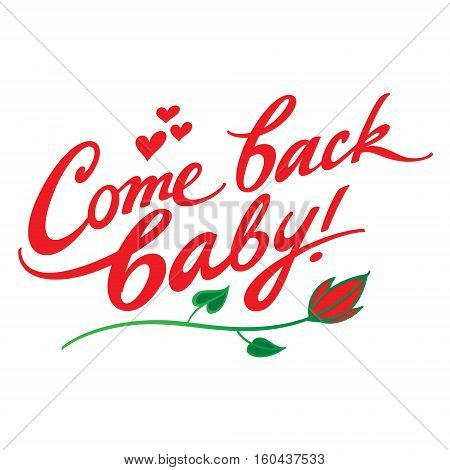 Come back baby - phrase, handwritten text, hearts and flower