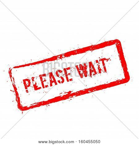 Please Wait Red Rubber Stamp Isolated On White Background. Grunge Rectangular Seal With Text, Ink Te