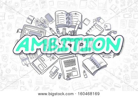 Ambition - Hand Drawn Business Illustration with Business Doodles. Green Word - Ambition - Cartoon Business Concept.