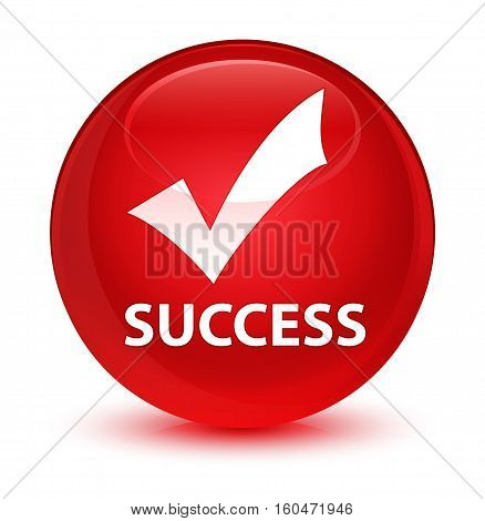 Success (validate Icon) Glassy Red Round Button