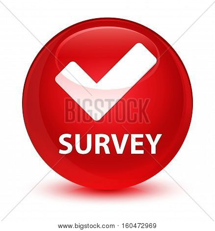 Survey (validate Icon) Glassy Red Round Button