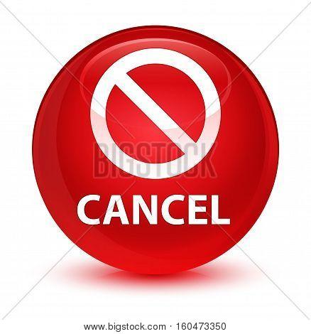 Cancel (prohibition Sign Icon) Glassy Red Round Button