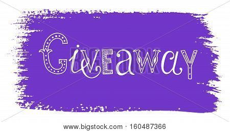 Giveaway. Vector hand drawn lettering on grunge stain of paint.