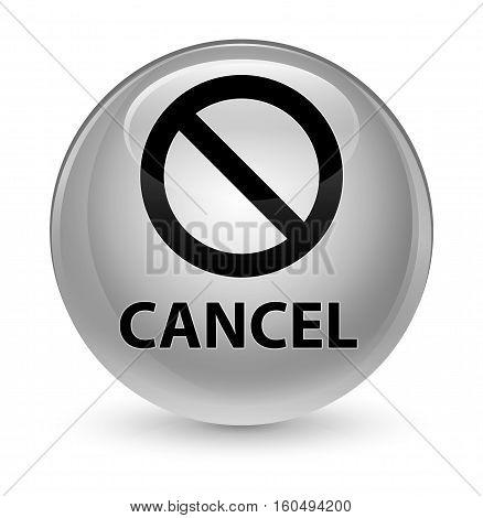 Cancel (prohibition Sign Icon) Glassy White Round Button