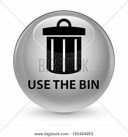 Use The Bin (trash Icon) Glassy White Round Button