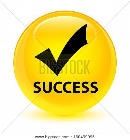 Success (validate Icon) Glassy Yellow Round Button