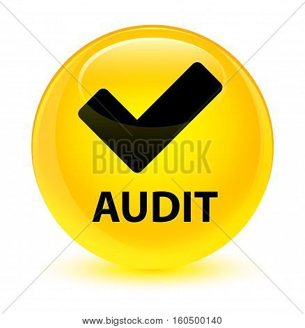 Audit (validate Icon) Glassy Yellow Round Button