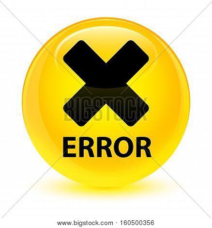 Error (cancel Icon) Glassy Yellow Round Button