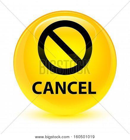 Cancel (prohibition Sign Icon) Glassy Yellow Round Button