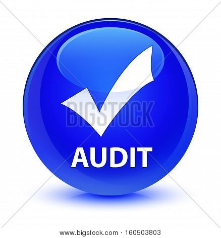 Audit (validate Icon) Glassy Blue Round Button
