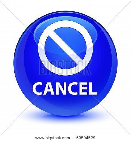 Cancel (prohibition Sign Icon) Glassy Blue Round Button