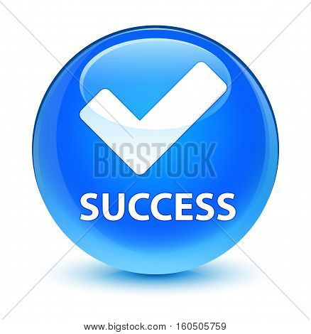 Success (validate Icon) Glassy Cyan Blue Round Button
