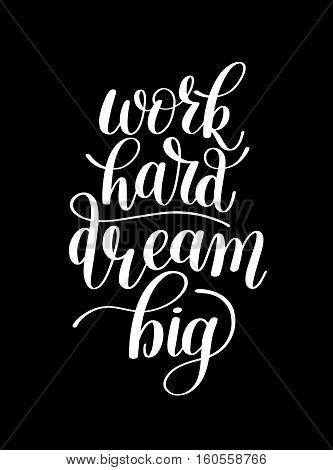 Work Hard Dream Big. Customizable Design for Motivational Quote. Hand Drawn Text Phrase in Vector. Change it Yourself to any Colour. Perfect for a Print, Greeting Card or T-Shirt. Isolated on white