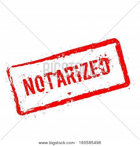 Notarized Red Rubber Stamp Isolated On White Background. Grunge Rectangular Seal With Text, Ink Text