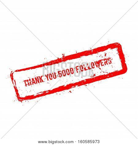 Thank You 5000 Followers Red Rubber Stamp Isolated On White Background. Grunge Rectangular Seal With