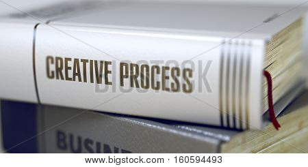 Creative Process - Business Book Title. Stack of Books with Title - Creative Process. Closeup View. Stack of Books Closeup and one with Title - Creative Process. Blurred. 3D.