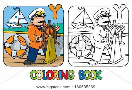Coloring picture or coloring book of funny captain or sailor, or yachtsman in coat, at the helm. Profession ABC series. Children vector illustration. Alphabet Y