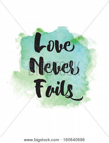 Love Never Fails Scripture Design Art with Painted Photoshop Watercolor splash