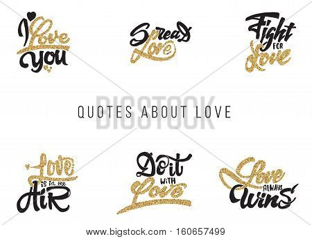 I love you, spread, fight for, do it with love, do what you love, love always wins.Lettering gold paint, similar to the foil