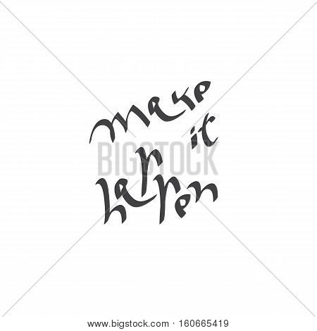 Make it happen text hand written. Positive life motivation slogan. Vector illustration.
