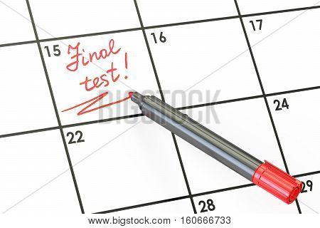 Final Test date on calendar concept 3D rendering
