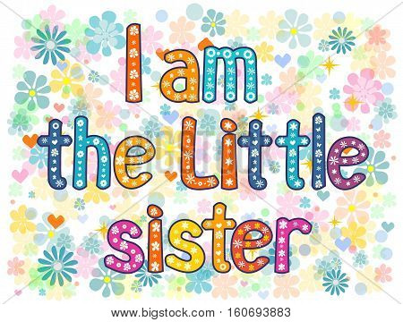 I am the little sister - typography Hand lettering card . Word in flowers. Stock vector illustration
