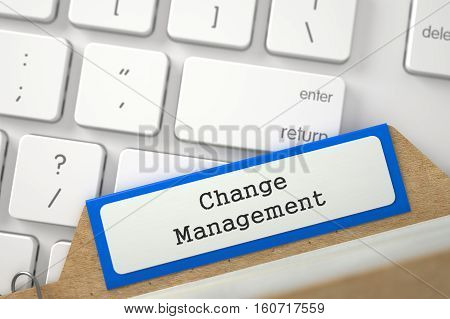 Change Management written on Blue Folder Register Overlies White PC Keypad. Close Up View. Selective Focus. 3D Rendering.