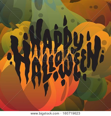 Vector illustration halloween postcard. Happy halloween postcard with pumpkins background. Modern postcard cartoon style. Creepy holiday postcard. Season harvest vegetables. Hand drawn lettering.