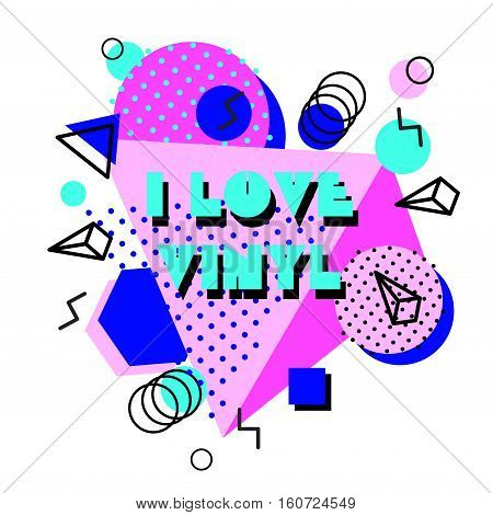 Memphis trendy design with geometric shapes. Abstract 80s-90s styles or memphis style. Colorful geometric hipster poster background. I love vinyl text. Vector illustration stock vector.