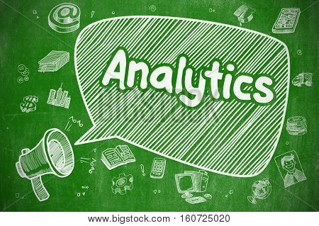 Analytics on Speech Bubble. Cartoon Illustration of Shrieking Bullhorn. Advertising Concept. Business Concept. Megaphone with Text Analytics. Hand Drawn Illustration on Green Chalkboard.