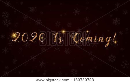 2020 Is Coming!. Golden Glitter Hand Lettering Greeting Card. Luxurious Design Element, Vector Illus