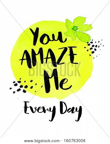 You Amaze Me Every Day Inspiring Saying Typography Design