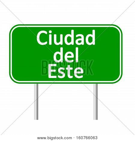 Ciudad del Este road sign isolated on white background.