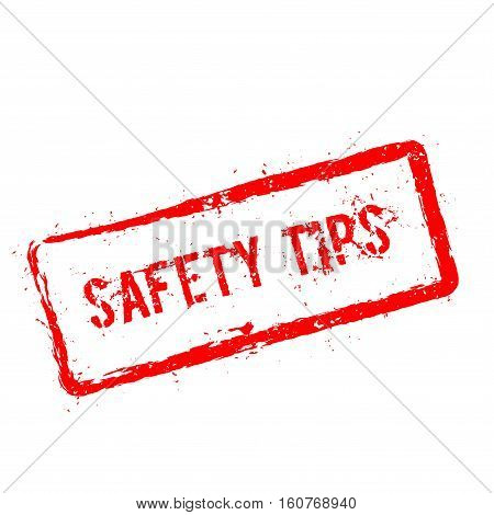Safety Tips Red Rubber Stamp Isolated On White Background. Grunge Rectangular Seal With Text, Ink Te