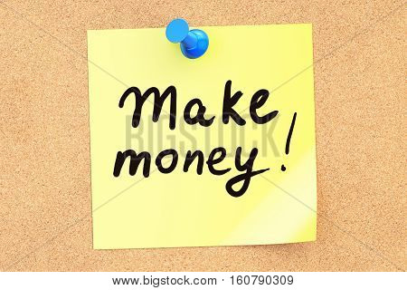 Make money! Text on a sticky note pinned to a corkboard. 3D rendering
