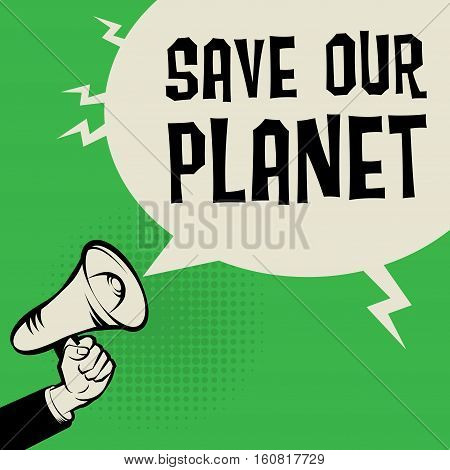 Megaphone Hand business concept with text Save Our Planet vector illustration