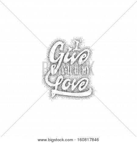 i give you all my love. -lettering text . Badge drawn by hand, using the skills of calligraphy and lettering, collected in accordance with the rules of typography.