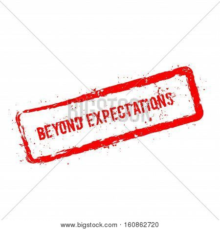 Beyond Expectations Red Rubber Stamp Isolated On White Background. Grunge Rectangular Seal With Text